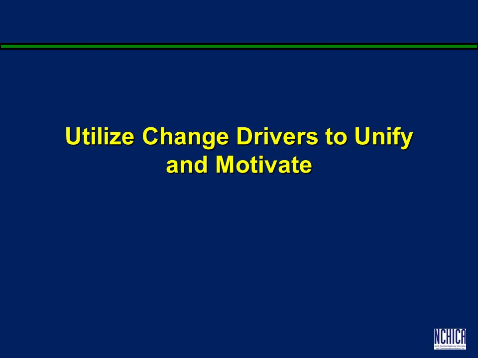 Utilize Change Drivers to Unify and Motivate
