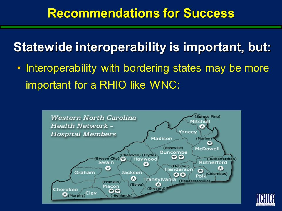 Recommendations for Success Statewide interoperability is important, but: Interoperability with bordering states may be more important for a RHIO like WNC: