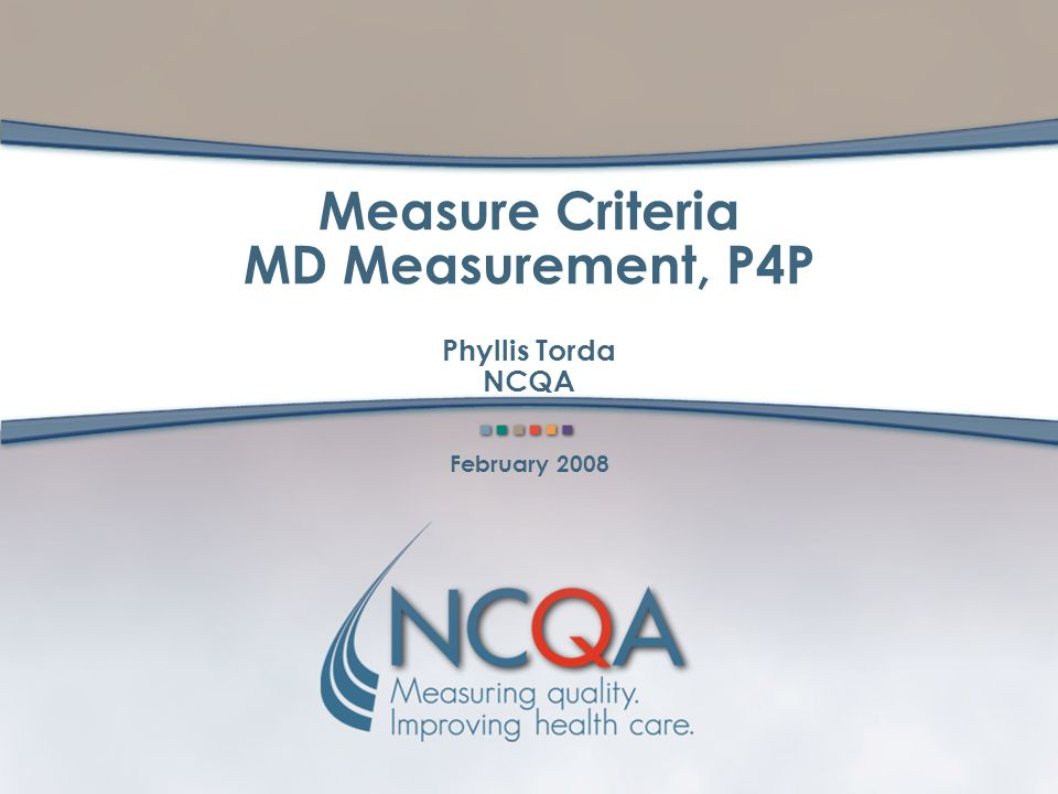 Measure Criteria MD Measurement, P4P Phyllis Torda NCQA February 2008