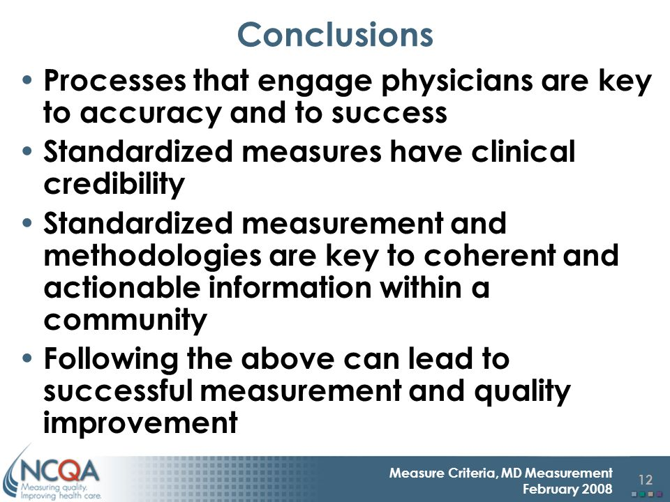 12 Measure Criteria, MD Measurement February 2008 Conclusions Processes that engage physicians are key to accuracy and to success Standardized measure