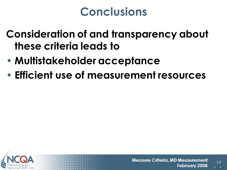 19 Measure Criteria, MD Measurement February 2008 Conclusions Consideration of and transparency about these criteria leads to Multistakeholder accepta