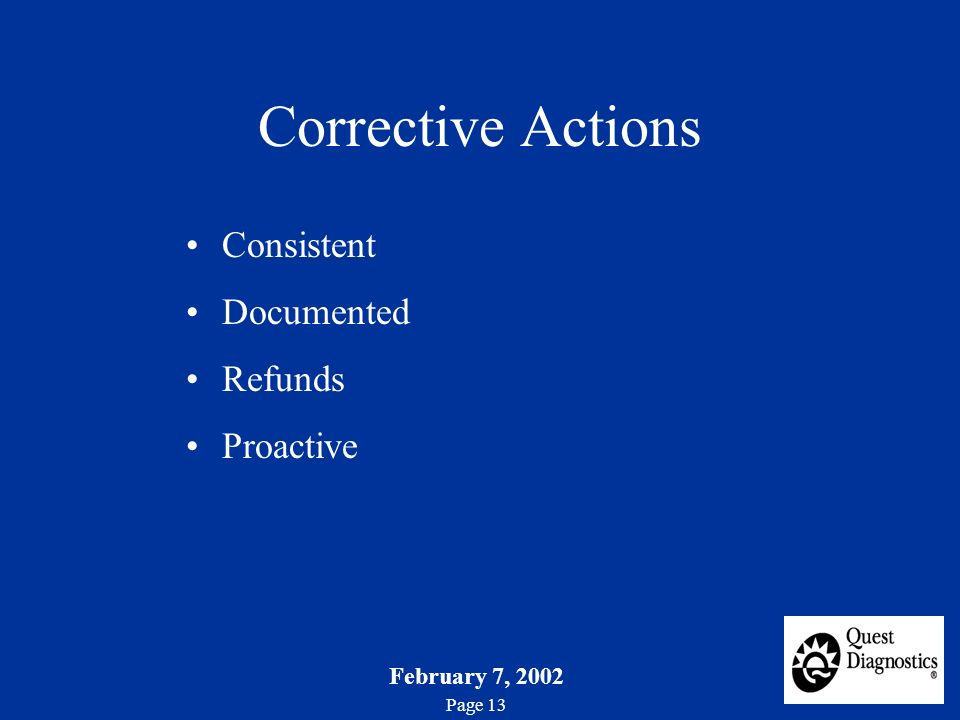 February 7, 2002 Page 13 Corrective Actions Consistent Documented Refunds Proactive