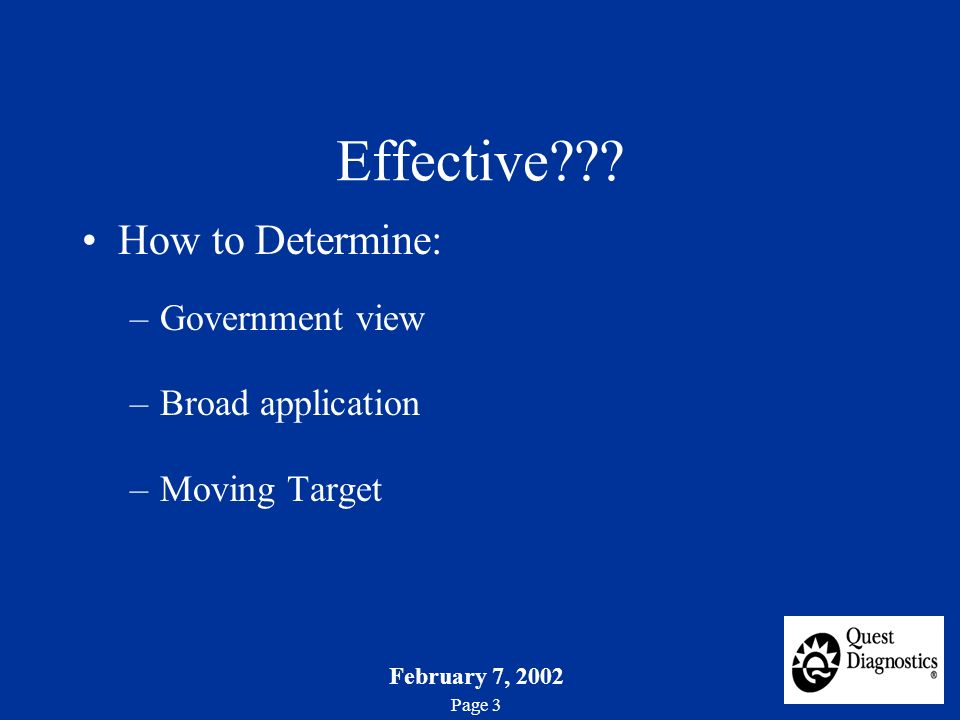February 7, 2002 Page 3 Effective??? How to Determine: –Government view –Broad application –Moving Target