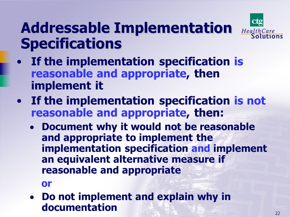 22 Addressable Implementation Specifications If the implementation specification is reasonable and appropriate, then implement it If the implementatio