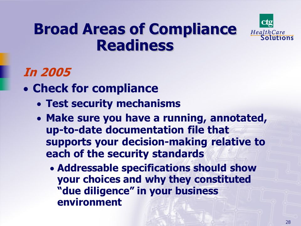 28 Broad Areas of Compliance Readiness In 2005 Check for compliance Test security mechanisms Make sure you have a running, annotated, up-to-date docum