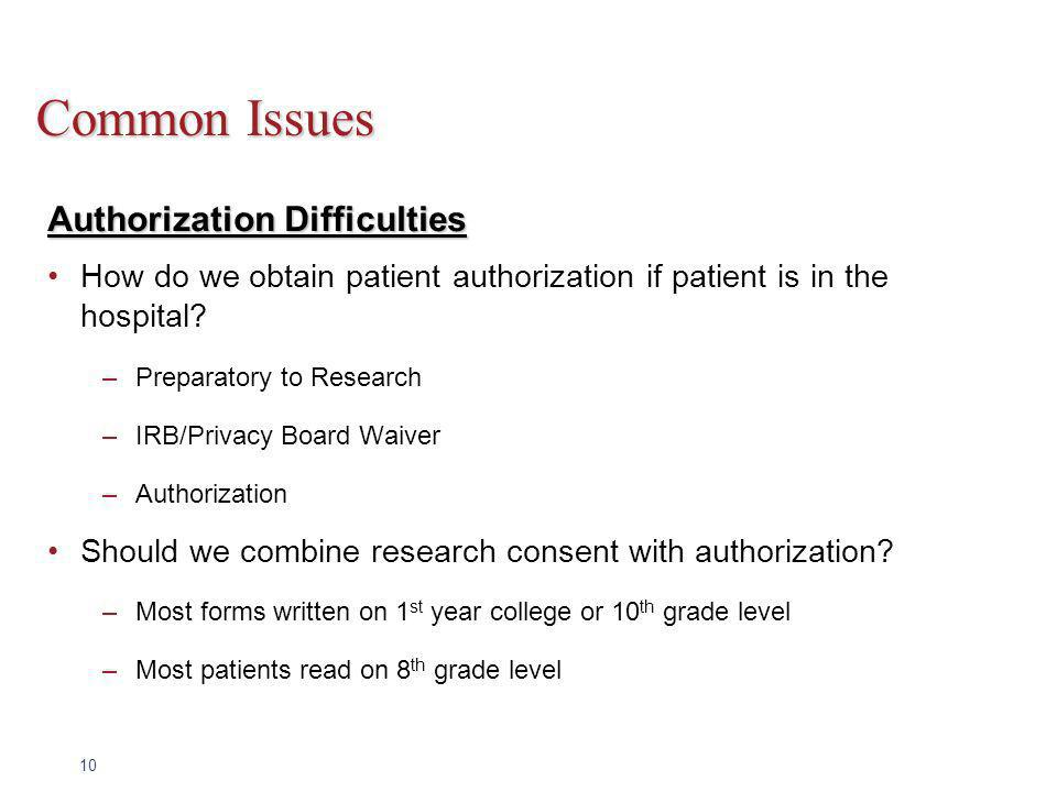 10 Common Issues Authorization Difficulties How do we obtain patient authorization if patient is in the hospital.