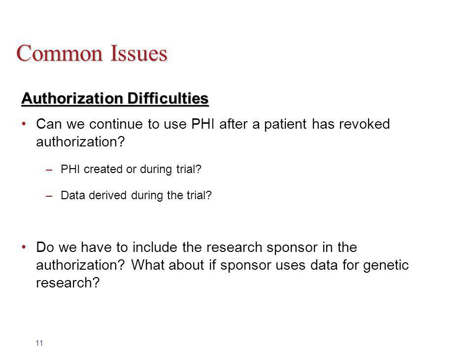 11 Common Issues Authorization Difficulties Can we continue to use PHI after a patient has revoked authorization.