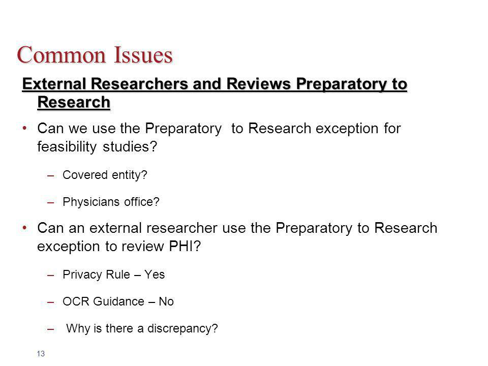 13 Common Issues External Researchers and Reviews Preparatory to Research Can we use the Preparatory to Research exception for feasibility studies? –C