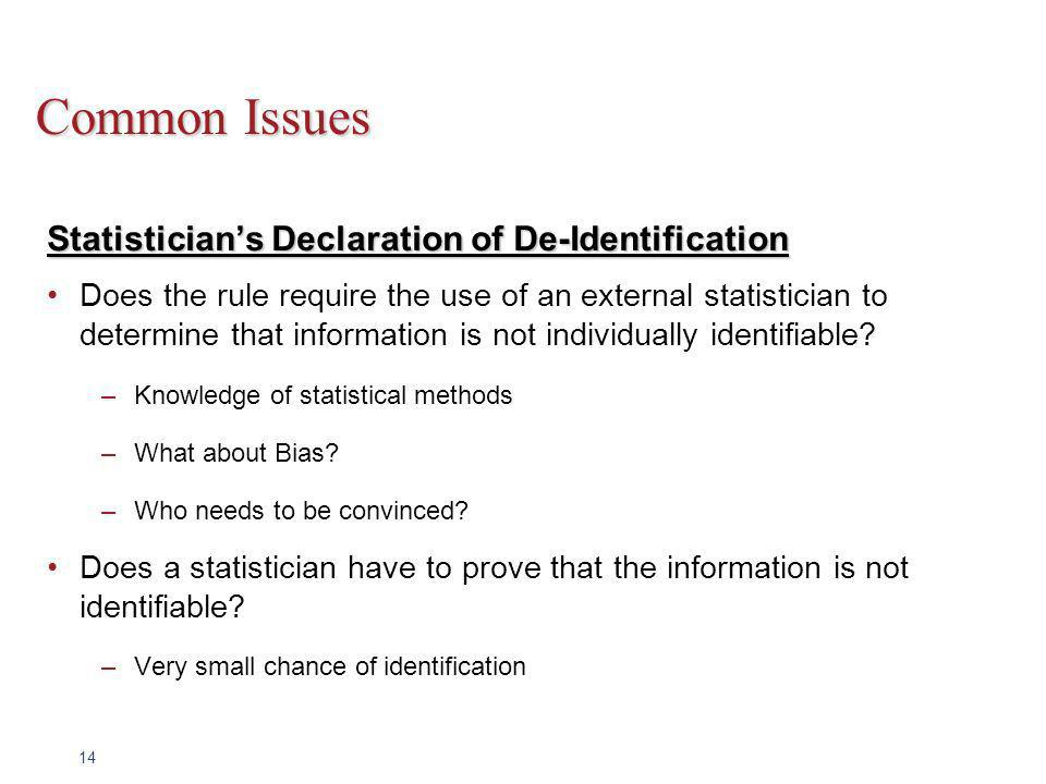 14 Common Issues Statisticians Declaration of De-Identification Does the rule require the use of an external statistician to determine that informatio