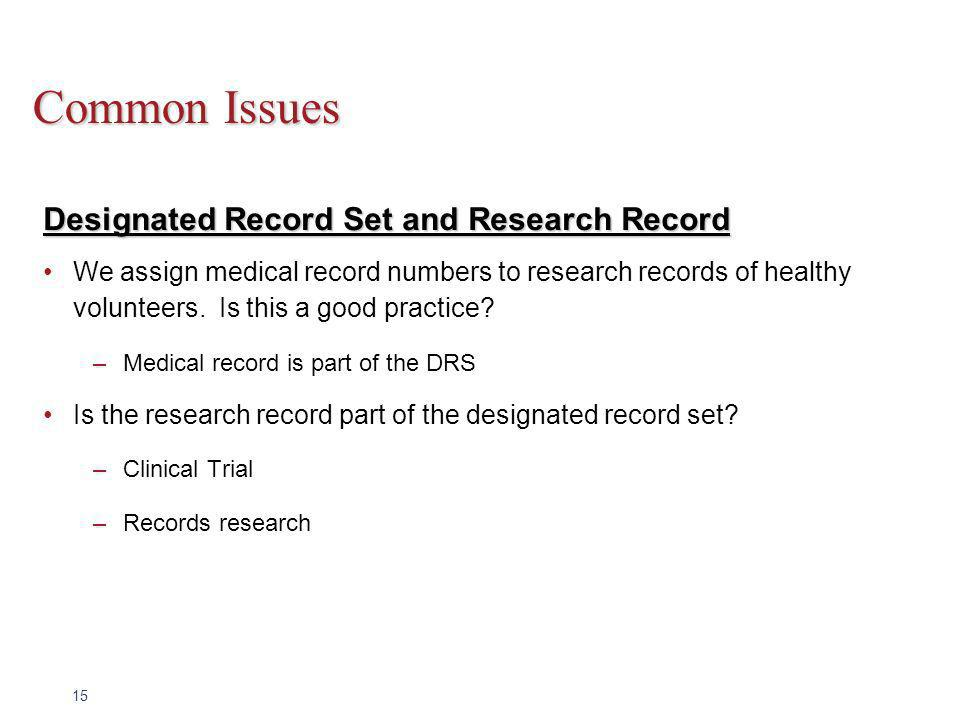 15 Common Issues Designated Record Set and Research Record We assign medical record numbers to research records of healthy volunteers.