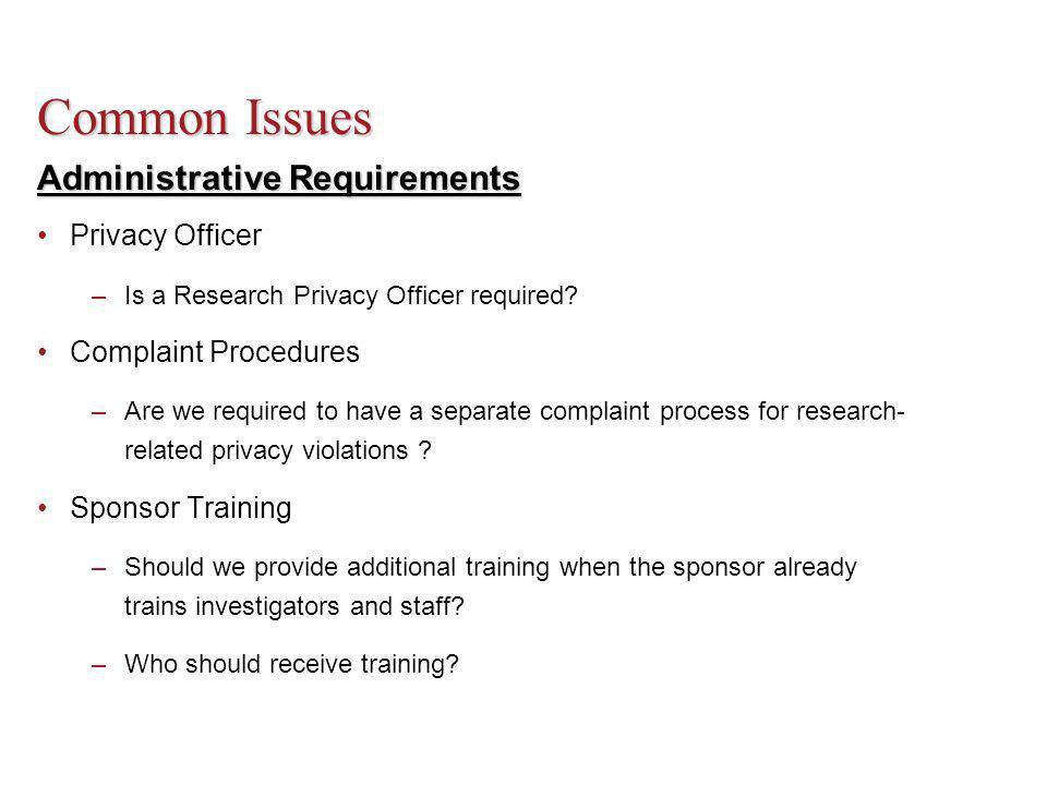 Administrative Requirements Privacy Officer –Is a Research Privacy Officer required? Complaint Procedures –Are we required to have a separate complain