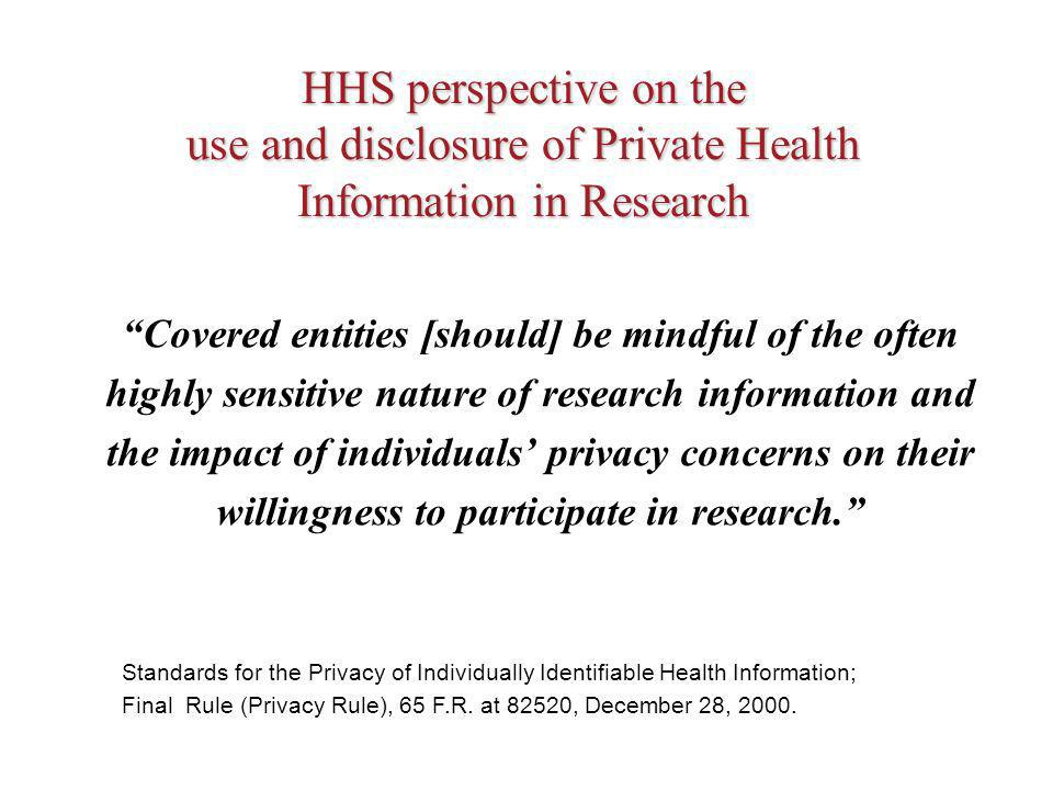 Covered entities [should] be mindful of the often highly sensitive nature of research information and the impact of individuals privacy concerns on their willingness to participate in research.