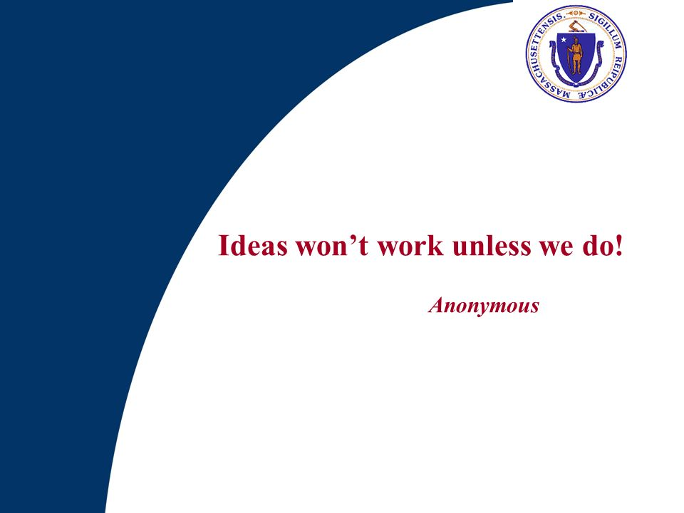 Ideas wont work unless we do! Anonymous
