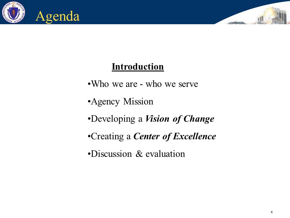 4 Agenda Introduction Who we are - who we serve Agency Mission Developing a Vision of Change Creating a Center of Excellence Discussion & evaluation