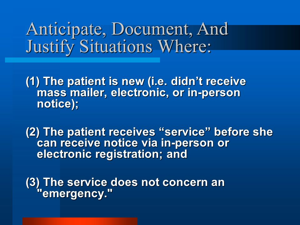 Anticipate, Document, And Justify Situations Where: (1) The patient is new (i.e.