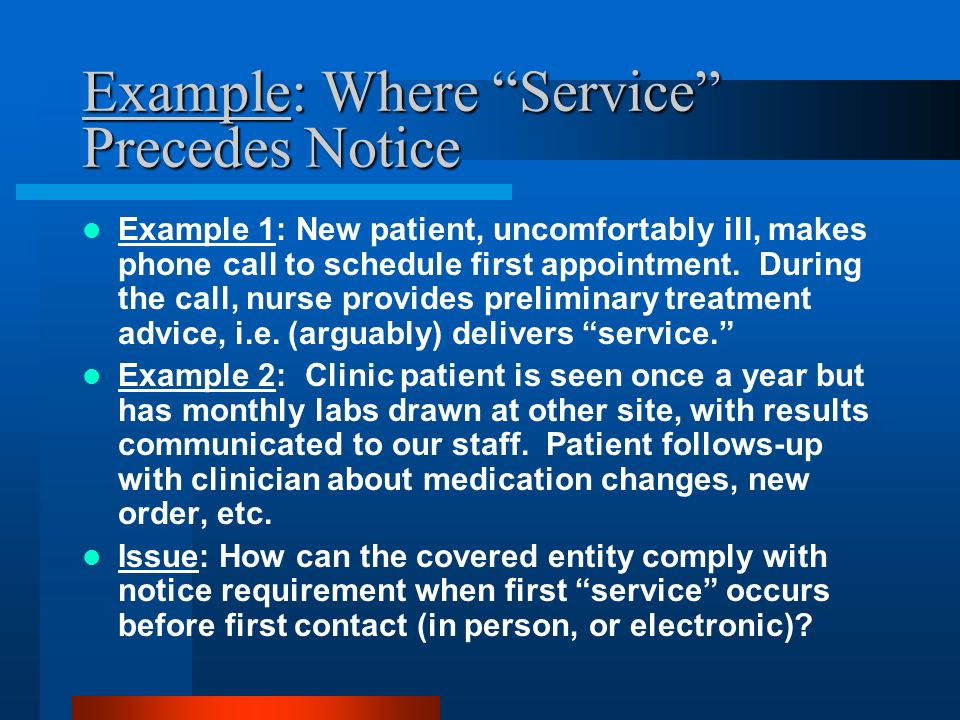 Example: Where Service Precedes Notice Example 1: New patient, uncomfortably ill, makes phone call to schedule first appointment.