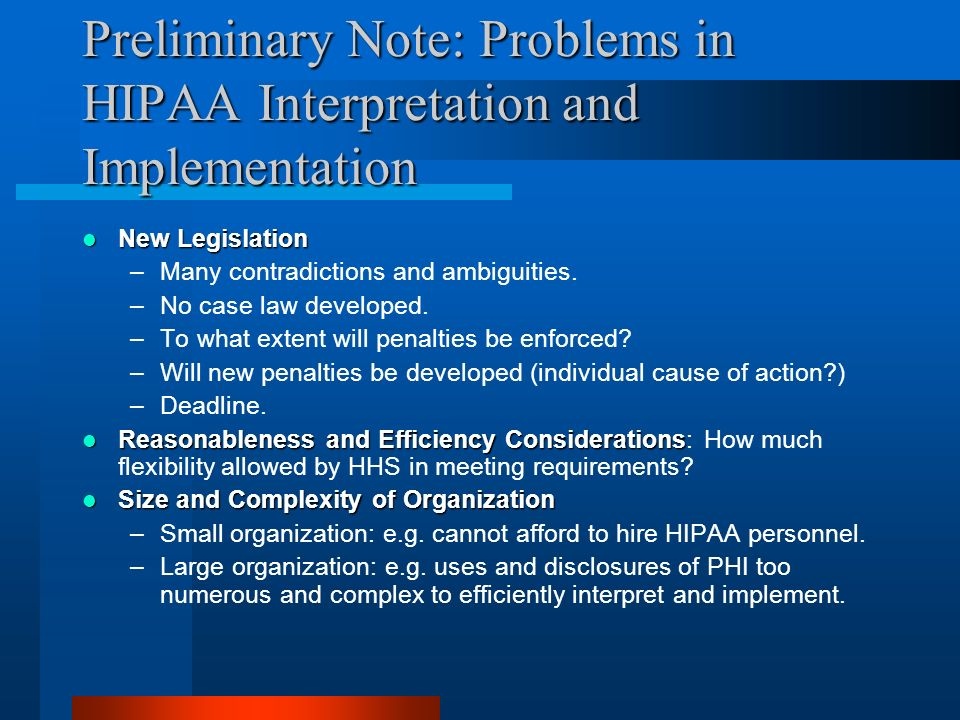 Preliminary Note: Problems in HIPAA Interpretation and Implementation New Legislation New Legislation –Many contradictions and ambiguities.