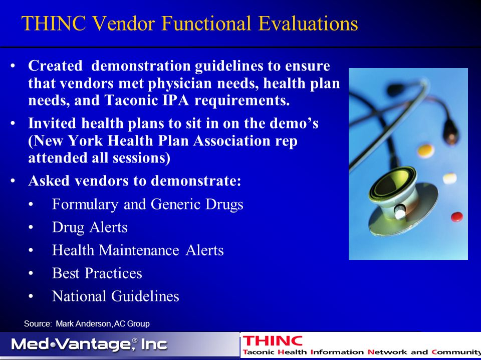 THINC Vendor Functional Evaluations Created demonstration guidelines to ensure that vendors met physician needs, health plan needs, and Taconic IPA requirements.