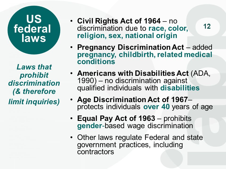 12 US federal laws Civil Rights Act of 1964 – no discrimination due to race, color, religion, sex, national origin Pregnancy Discrimination Act – adde