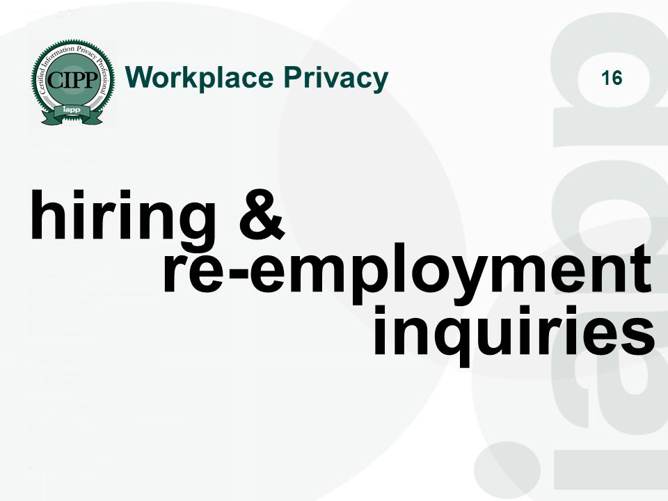 16 hiring & re-employment inquiries Workplace Privacy