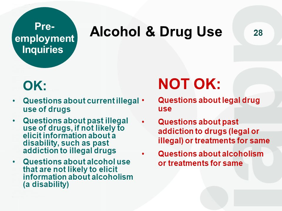 28 OK: Questions about current illegal use of drugs Questions about past illegal use of drugs, if not likely to elicit information about a disability,