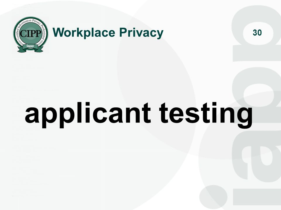 31 applicant testing Types of testing employers use: Personality & Psychological Testing Polygraph (Lie Detector) Tests Substance Abuse (Drug) Tests Genetic Tests