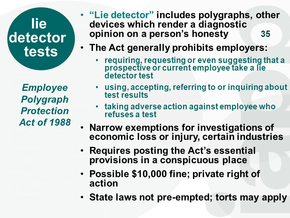 35 lie detector tests Lie detector includes polygraphs, other devices which render a diagnostic opinion on a persons honesty The Act generally prohibi