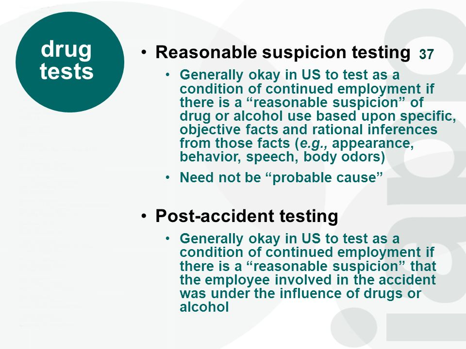 38 Legality questionable in US except where required by law, prohibited in some jurisdictions (e.g., Ontario) Example: random drug testing program required in US by DOT for commercial vehicle operators, but prohibited in Ontario unless employees consent to it.
