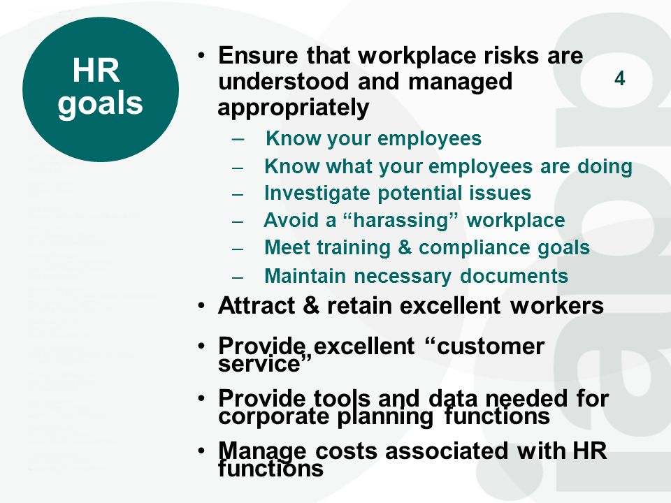 4 HR goals Ensure that workplace risks are understood and managed appropriately – Know your employees – Know what your employees are doing – Investiga