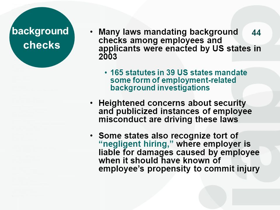 44 background checks Many laws mandating background checks among employees and applicants were enacted by US states in 2003 165 statutes in 39 US stat