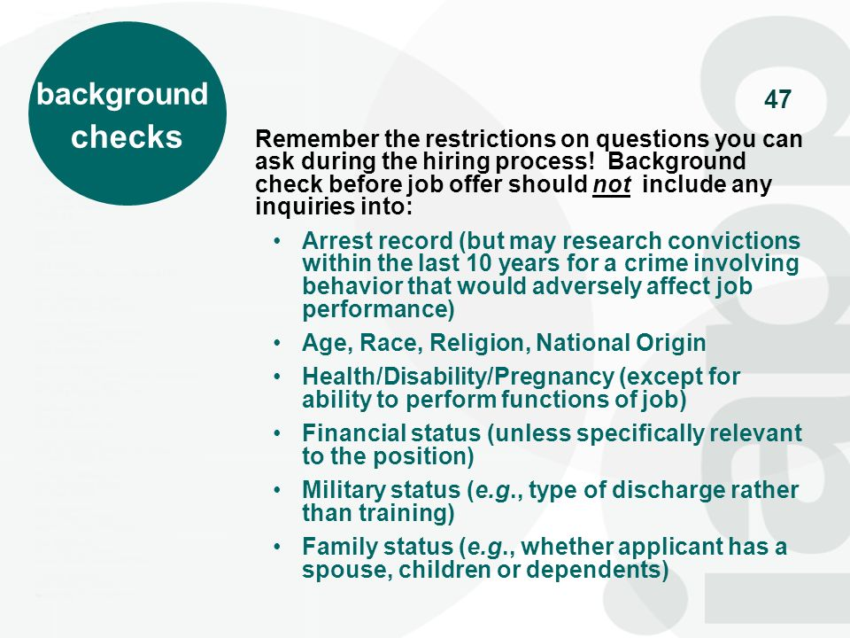 47 Remember the restrictions on questions you can ask during the hiring process! Background check before job offer should not include any inquiries in