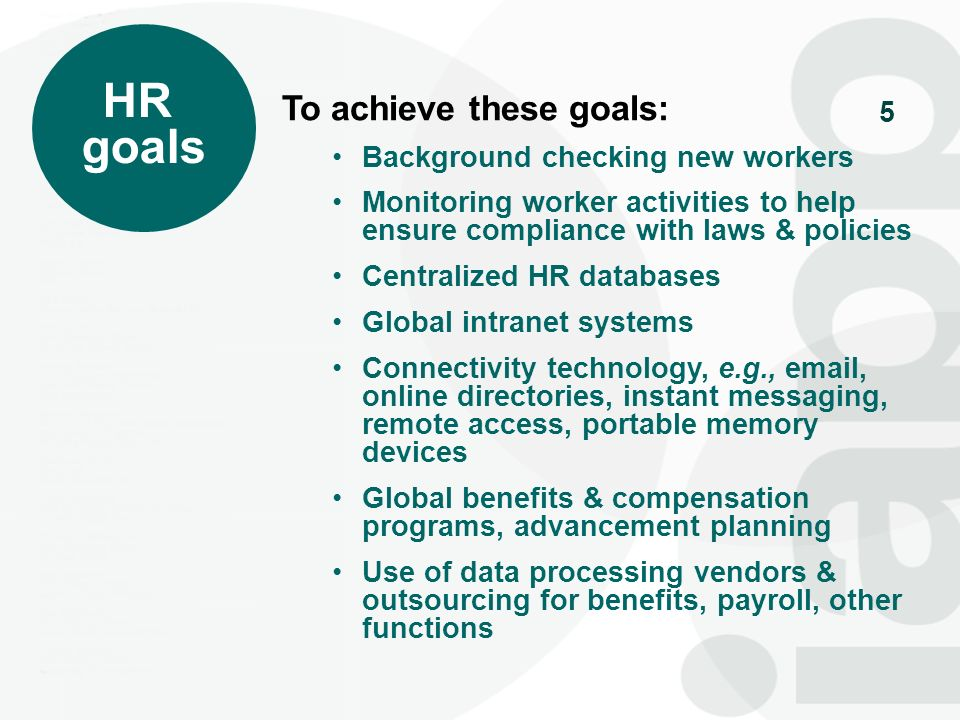 5 HR goals To achieve these goals: Background checking new workers Monitoring worker activities to help ensure compliance with laws & policies Central