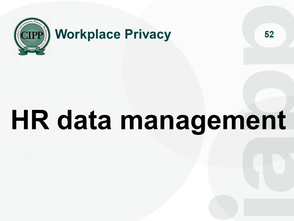 53 managing HR data HR data management encompasses many different considerations: Legal compliance with the multitude of laws that regulate employee data and the employment relationship generally Security -- the protection of HR data from unauthorized use and authorized misuse Risk management – ensuring that proper documentation exists to manage any potential claims against the company (as well as claims the company may have against its employees!) Compliance with other corporate policies – substantive training, workplace liability management, document retention, etc.