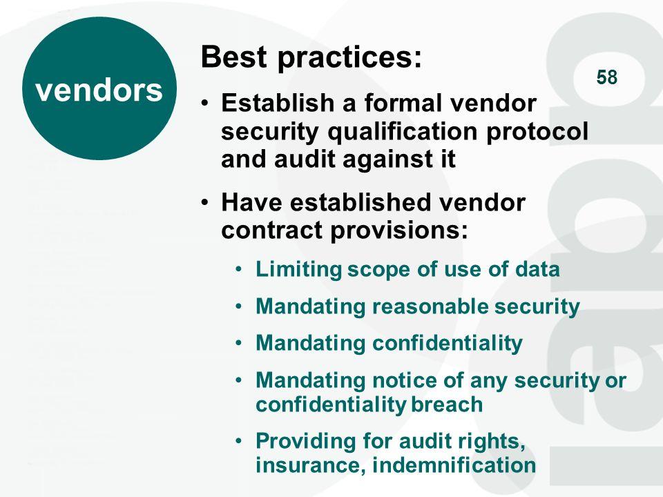58 vendors Best practices: Establish a formal vendor security qualification protocol and audit against it Have established vendor contract provisions: