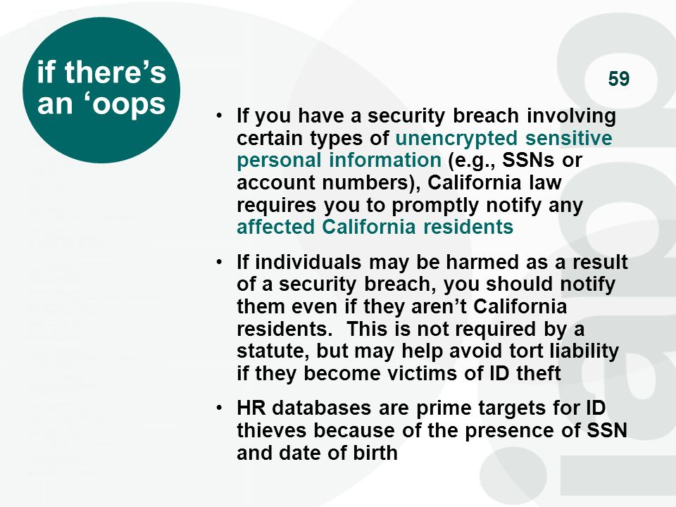 59 if theres an oops If you have a security breach involving certain types of unencrypted sensitive personal information (e.g., SSNs or account number