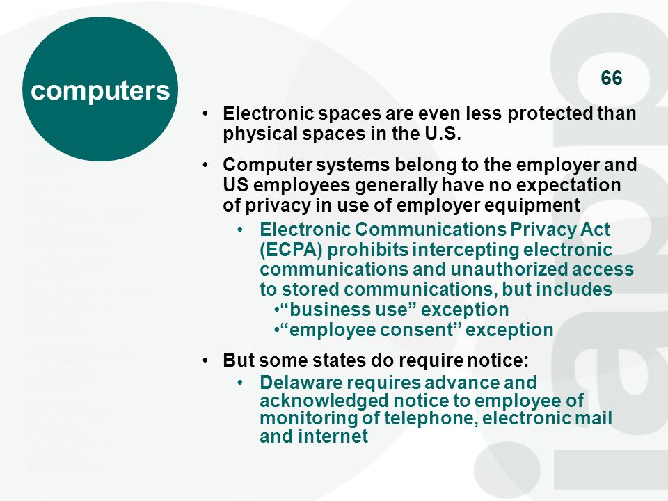 66 computers Electronic spaces are even less protected than physical spaces in the U.S. Computer systems belong to the employer and US employees gener
