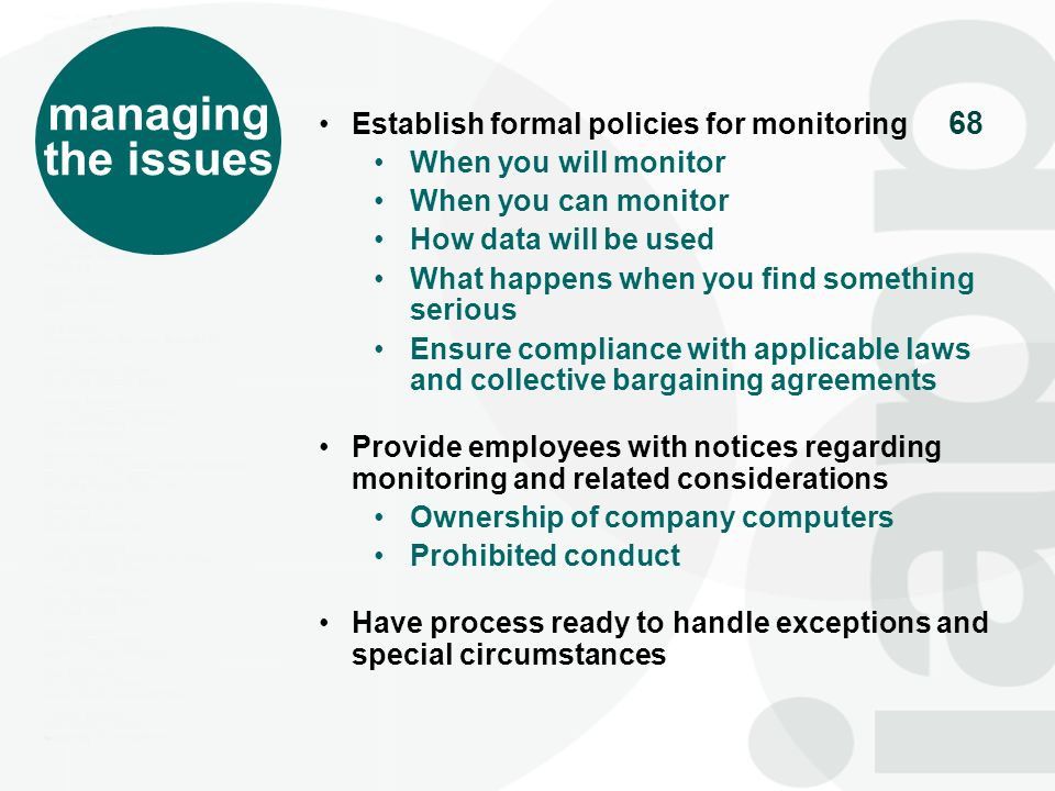 68 managing the issues Establish formal policies for monitoring When you will monitor When you can monitor How data will be used What happens when you