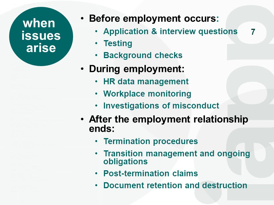 7 when issues arise Before employment occurs: Application & interview questions Testing Background checks During employment: HR data management Workpl
