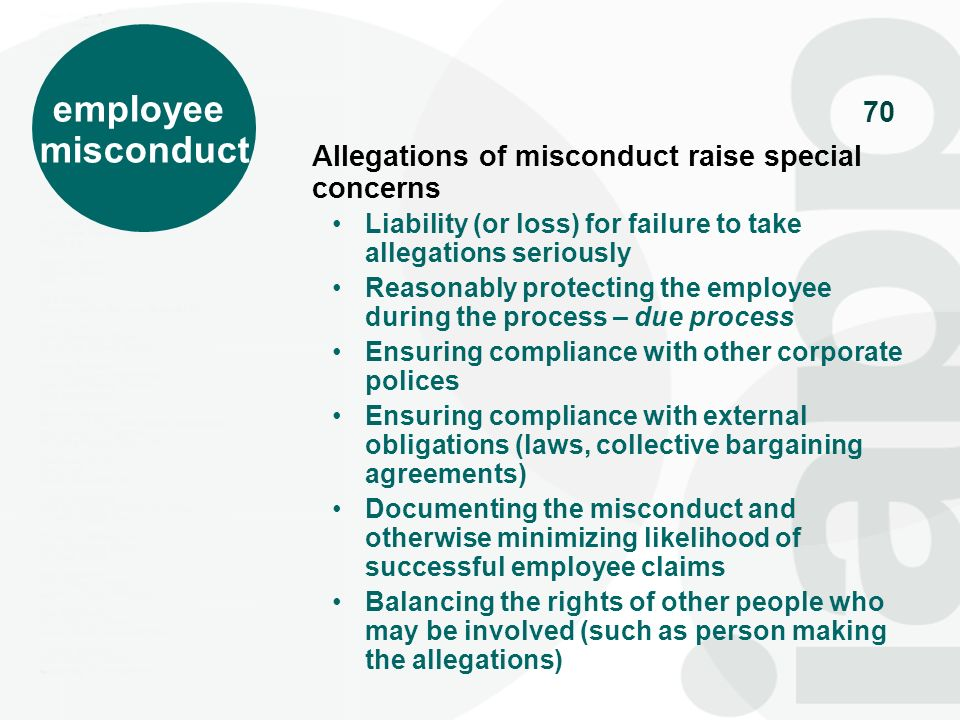 70 employee misconduct Allegations of misconduct raise special concerns Liability (or loss) for failure to take allegations seriously Reasonably prote