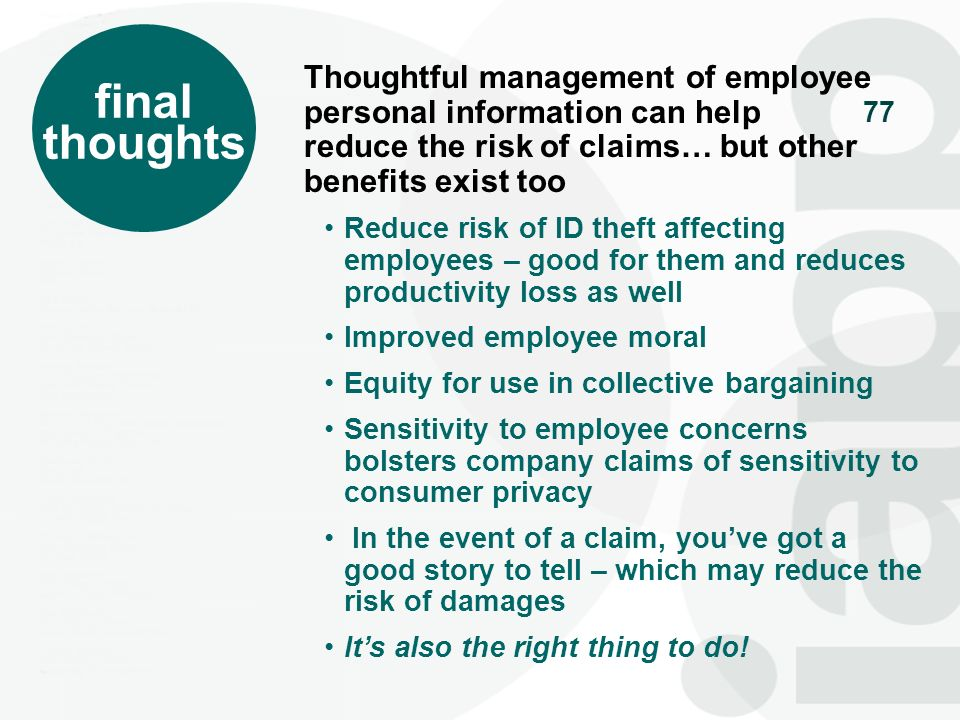 77 final thoughts Thoughtful management of employee personal information can help reduce the risk of claims… but other benefits exist too Reduce risk