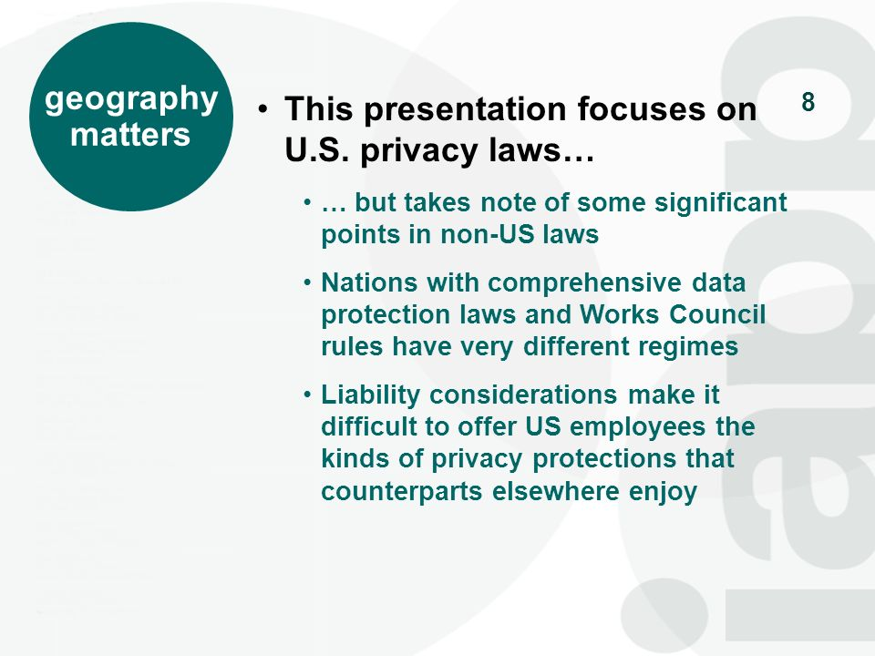 8 geography matters This presentation focuses on U.S. privacy laws… … but takes note of some significant points in non-US laws Nations with comprehens