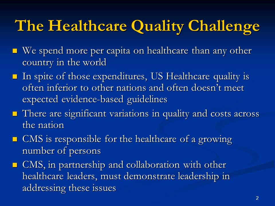 2 The Healthcare Quality Challenge We spend more per capita on healthcare than any other country in the world We spend more per capita on healthcare t