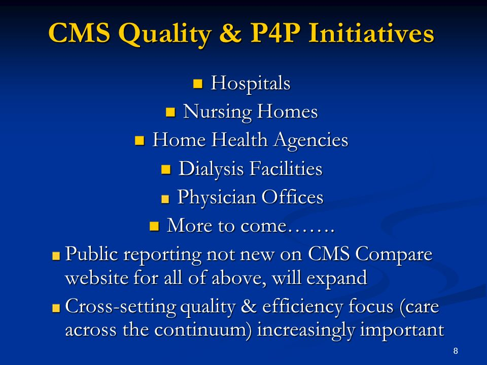 8 CMS Quality & P4P Initiatives Hospitals Hospitals Nursing Homes Nursing Homes Home Health Agencies Home Health Agencies Dialysis Facilities Dialysis