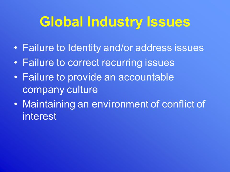 Global Industry Issues Failure to Identity and/or address issues Failure to correct recurring issues Failure to provide an accountable company culture