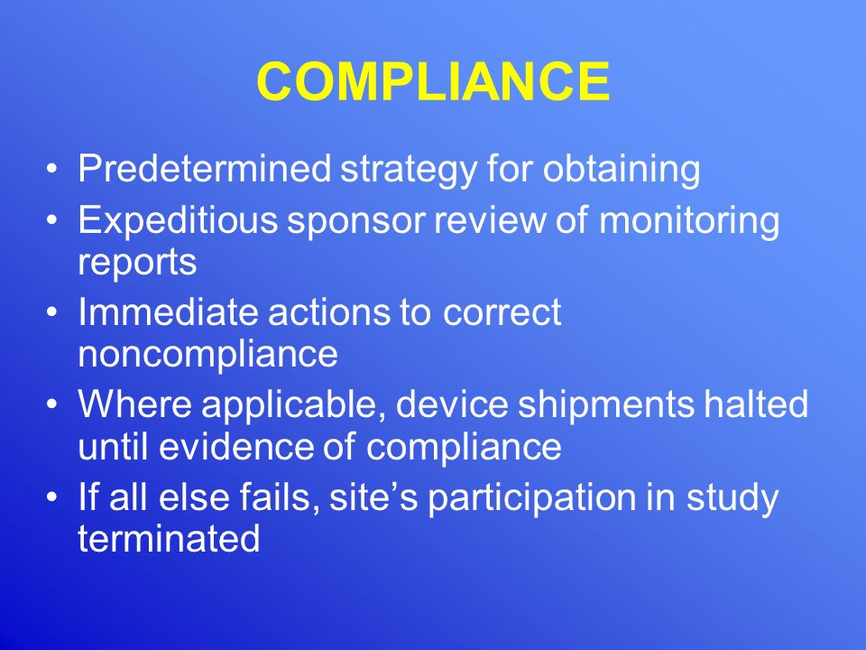 COMPLIANCE Predetermined strategy for obtaining Expeditious sponsor review of monitoring reports Immediate actions to correct noncompliance Where appl