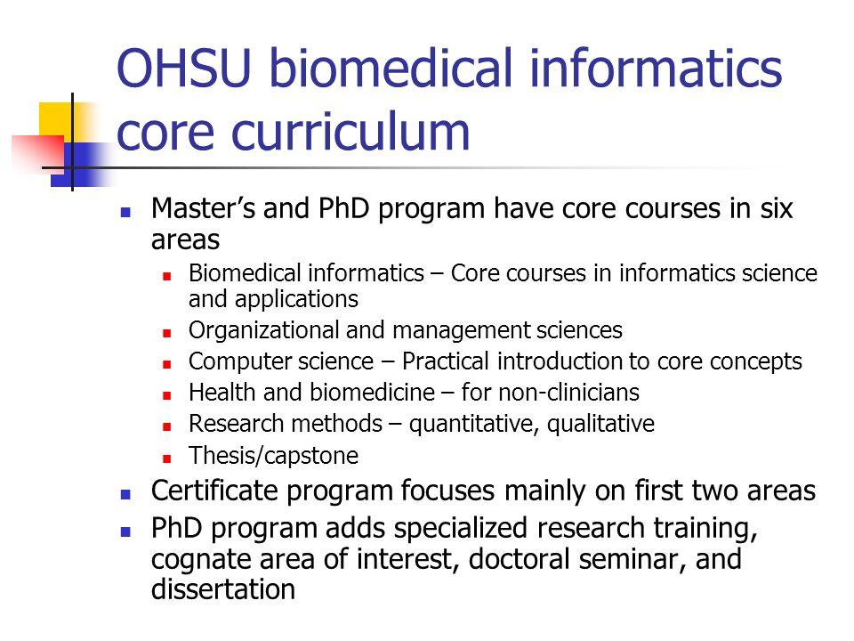OHSU biomedical informatics core curriculum Masters and PhD program have core courses in six areas Biomedical informatics – Core courses in informatic