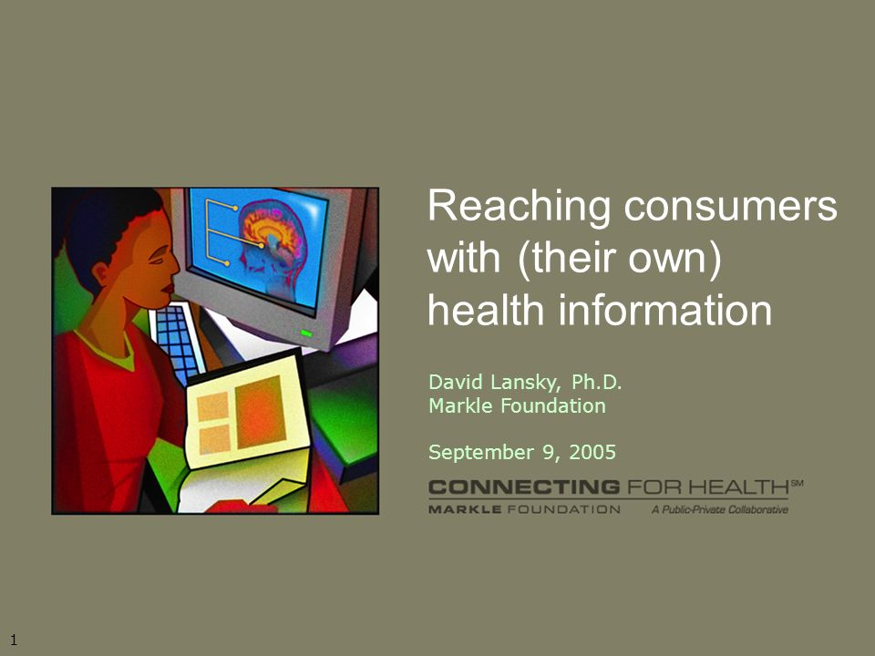 11 Reaching consumers with (their own) health information David Lansky, Ph.D.