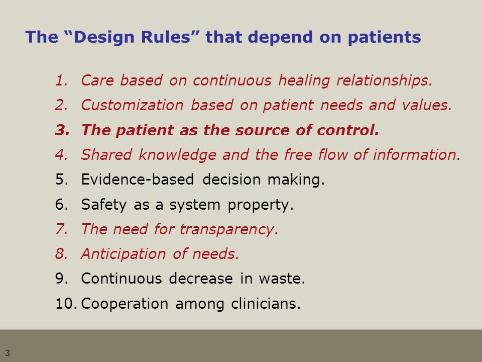 3 The Design Rules that depend on patients 1.Care based on continuous healing relationships. 2.Customization based on patient needs and values. 3.The