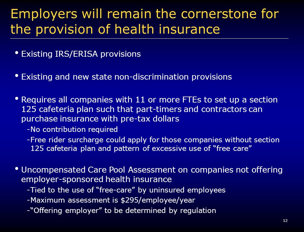 12 Employers will remain the cornerstone for the provision of health insurance Existing IRS/ERISA provisions Existing and new state non-discrimination