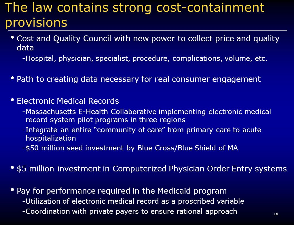 16 The law contains strong cost-containment provisions Cost and Quality Council with new power to collect price and quality data -Hospital, physician,